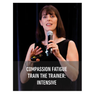 Compassion Fatigue – Train the Trainer – Intensive